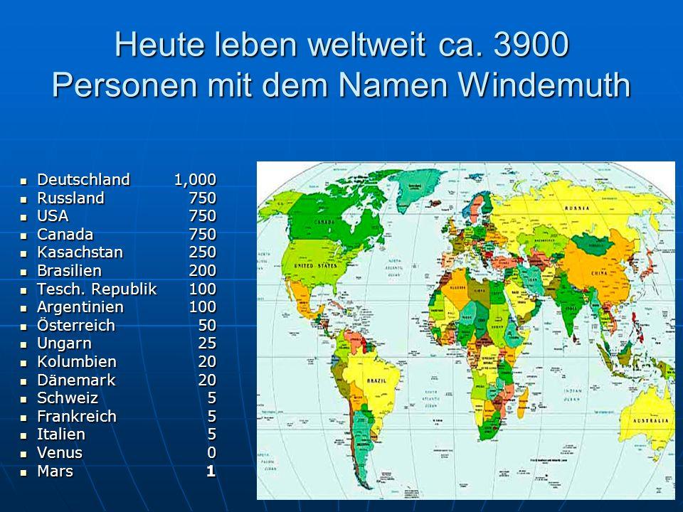 Heute leben weltweit ca. 3900 Personen mit dem Namen Windemuth