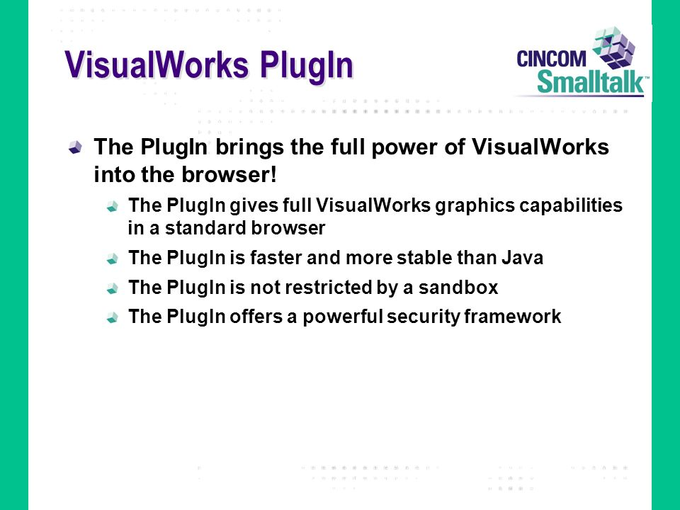 VisualWorks PlugIn The PlugIn brings the full power of VisualWorks into the browser!