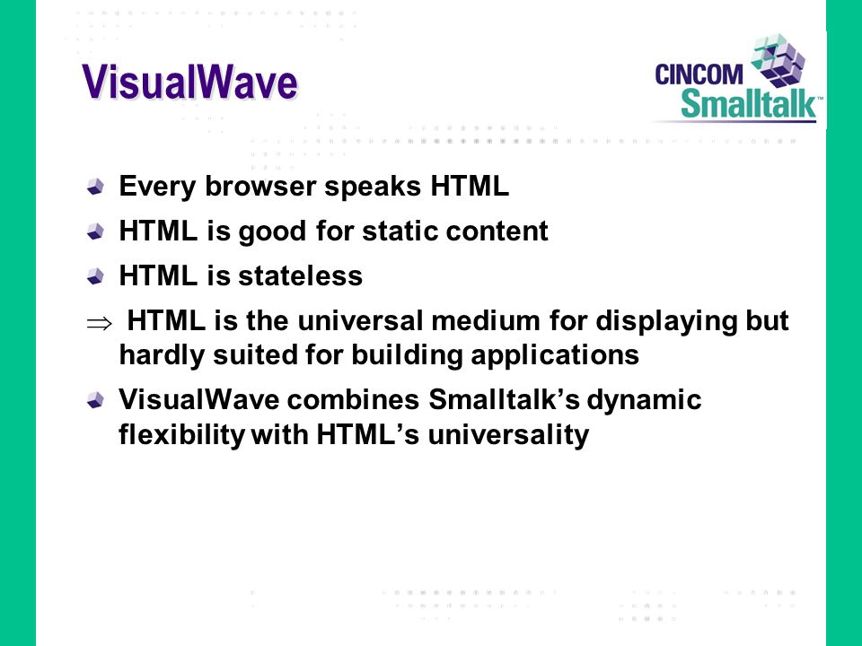 VisualWave Every browser speaks HTML HTML is good for static content