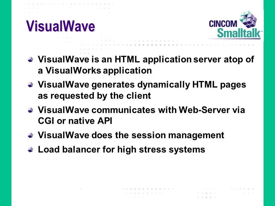 VisualWaveVisualWave is an HTML application server atop of a VisualWorks application.