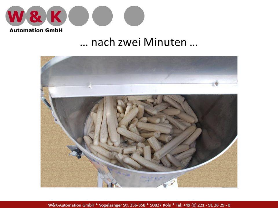 … nach zwei Minuten … W&K Automation GmbH * Vogelsanger Str. 356-358 * 50827 Köln * Tel: +49 (0) 221 - 91 28 29 - 17.