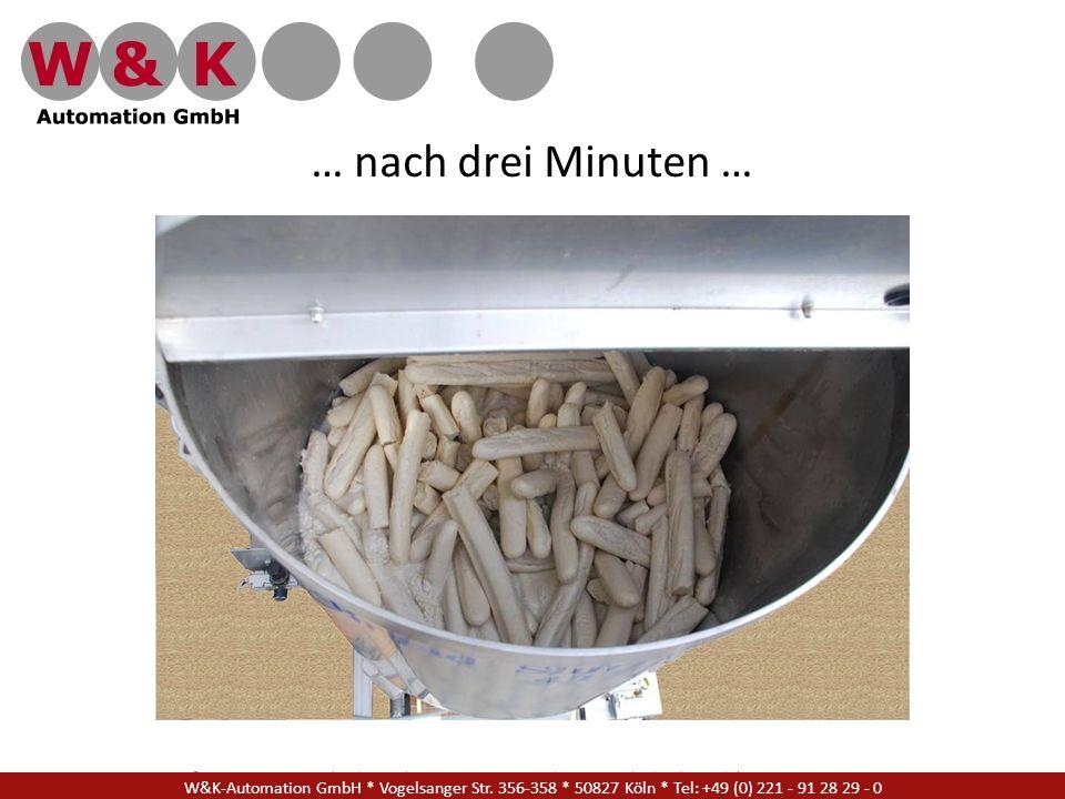 … nach drei Minuten … W&K Automation GmbH * Vogelsanger Str. 356-358 * 50827 Köln * Tel: +49 (0) 221 - 91 28 29 - 17.