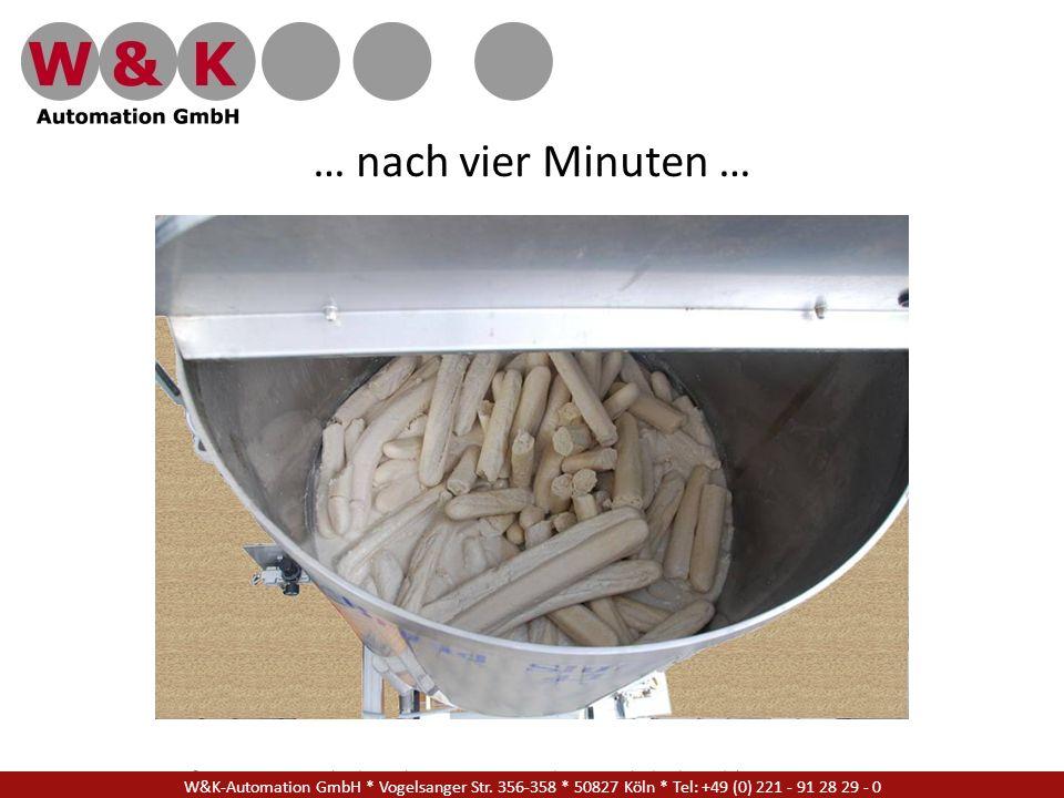 … nach vier Minuten … W&K Automation GmbH * Vogelsanger Str. 356-358 * 50827 Köln * Tel: +49 (0) 221 - 91 28 29 - 17.