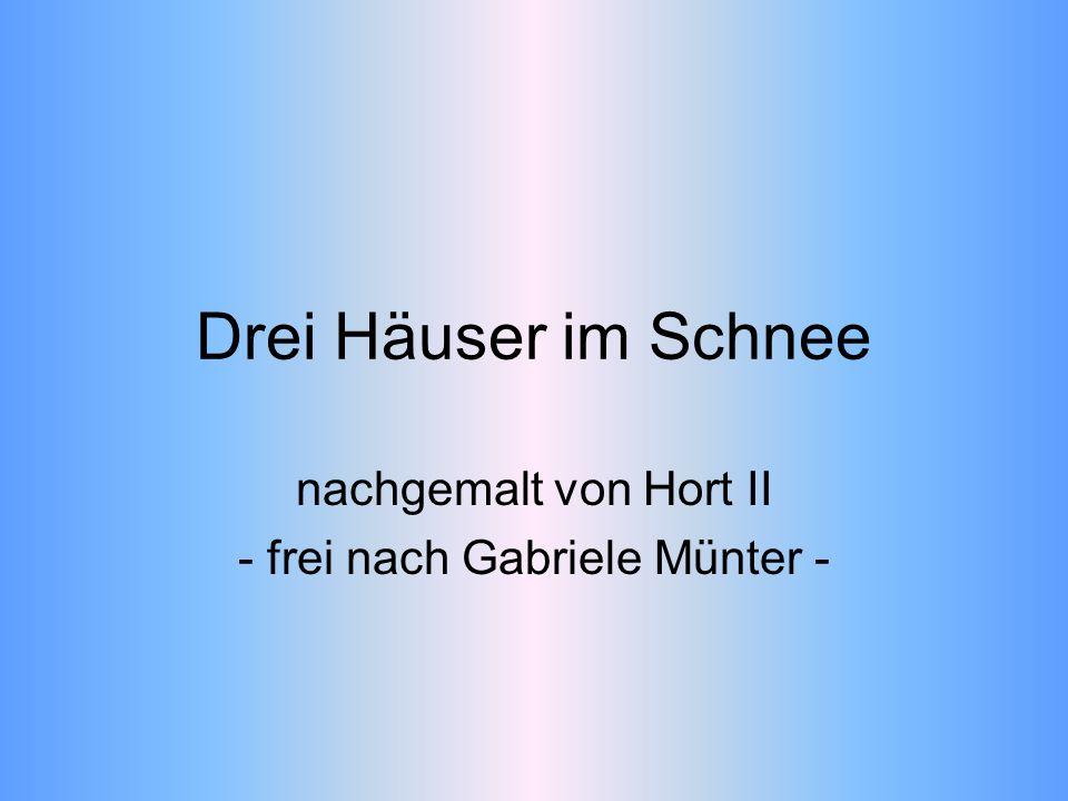nachgemalt von Hort II - frei nach Gabriele Münter -
