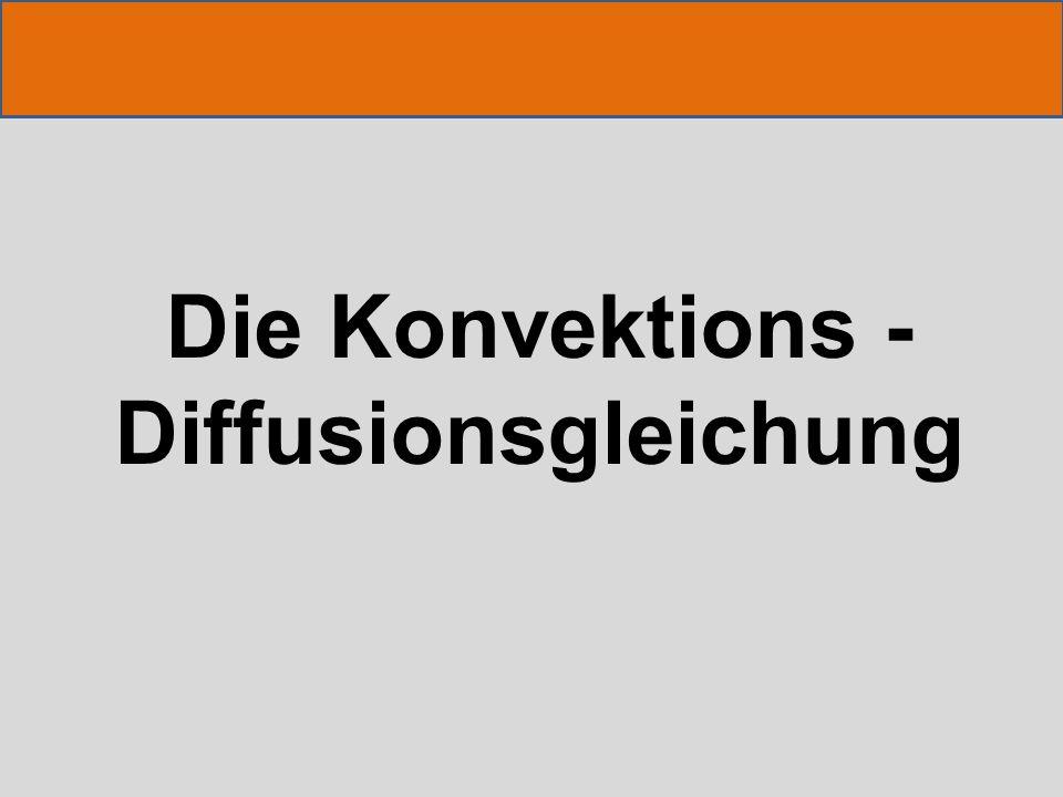 Die Konvektions - Diffusionsgleichung