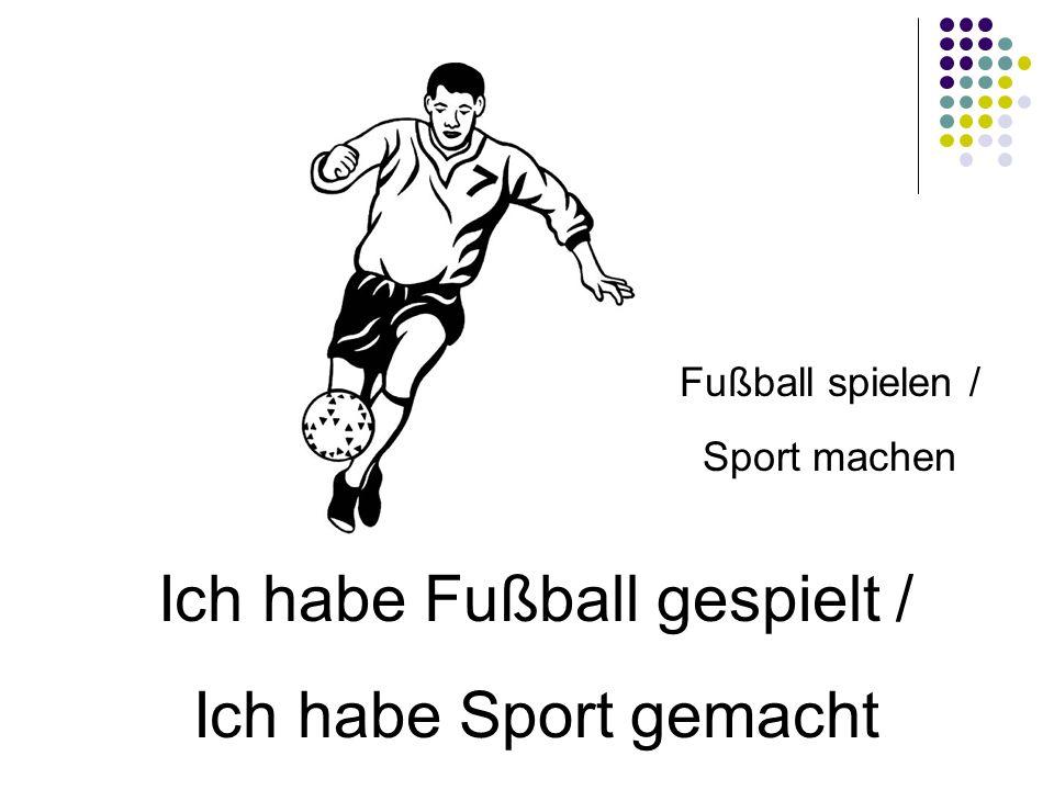 Ich habe Fußball gespielt /