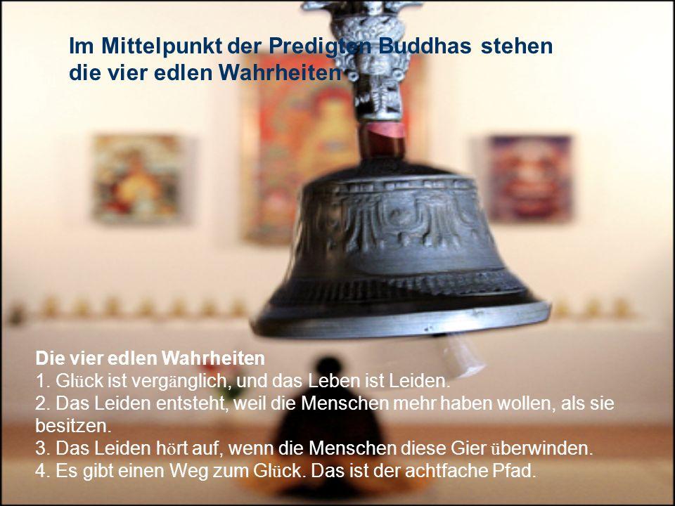 Im Mittelpunkt der Predigten Buddhas stehen die vier edlen Wahrheiten
