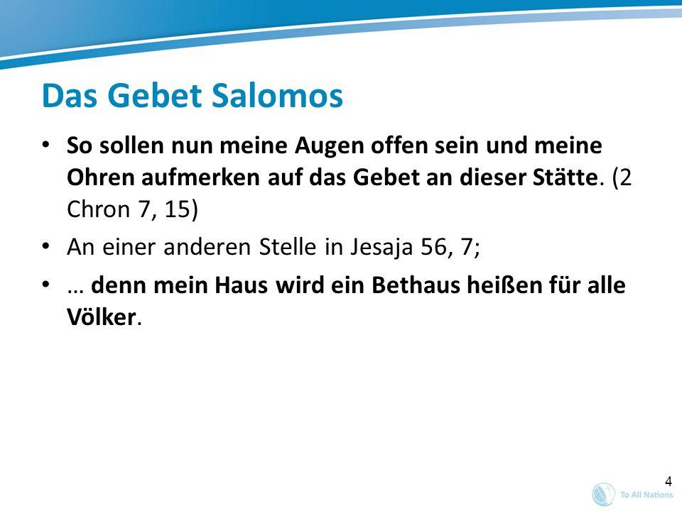 Das Gebet SalomosSo sollen nun meine Augen offen sein und meine Ohren aufmerken auf das Gebet an dieser Stätte. (2 Chron 7, 15)