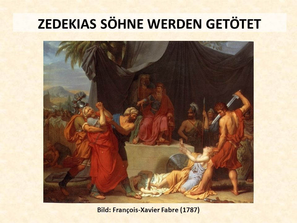 ZEDEKIAS SÖHNE WERDEN GETÖTET Bild: François-Xavier Fabre (1787)