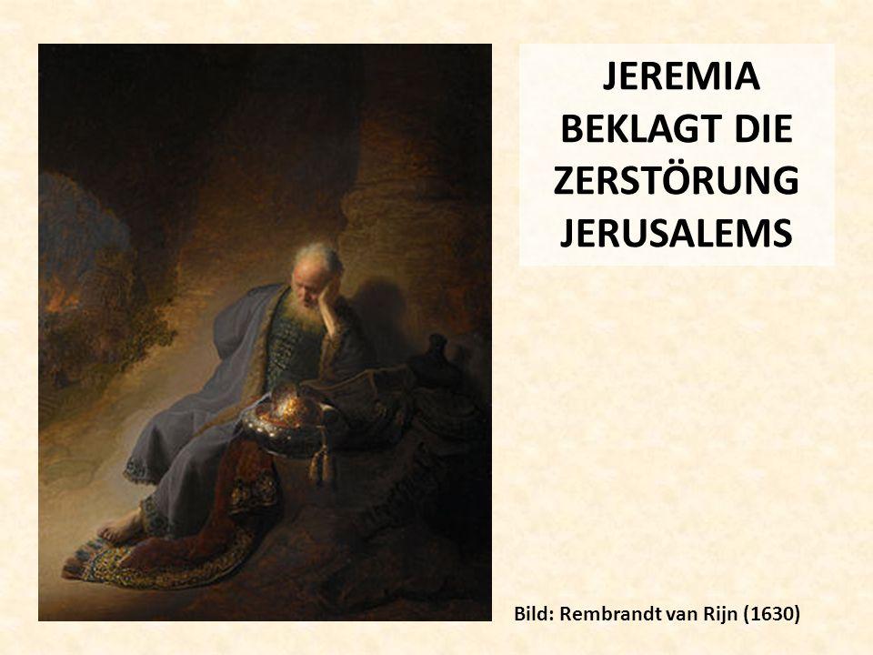 JEREMIA BEKLAGT DIE ZERSTÖRUNG JERUSALEMS