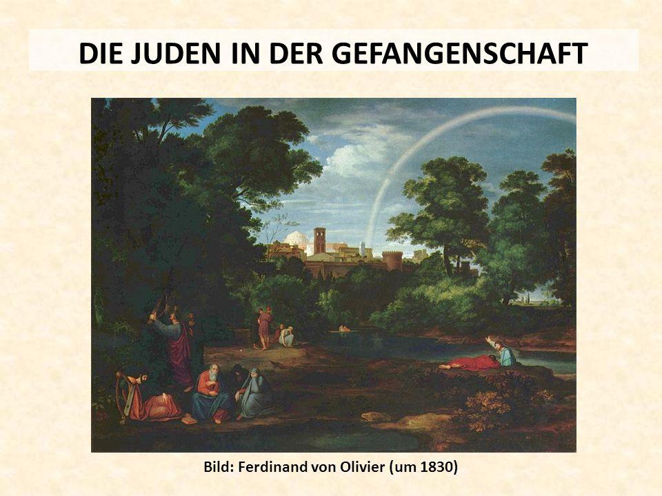 DIE JUDEN IN DER GEFANGENSCHAFT Bild: Ferdinand von Olivier (um 1830)
