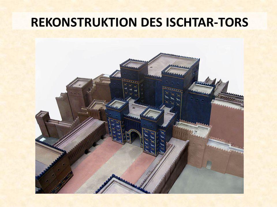 REKONSTRUKTION DES ISCHTAR-TORS