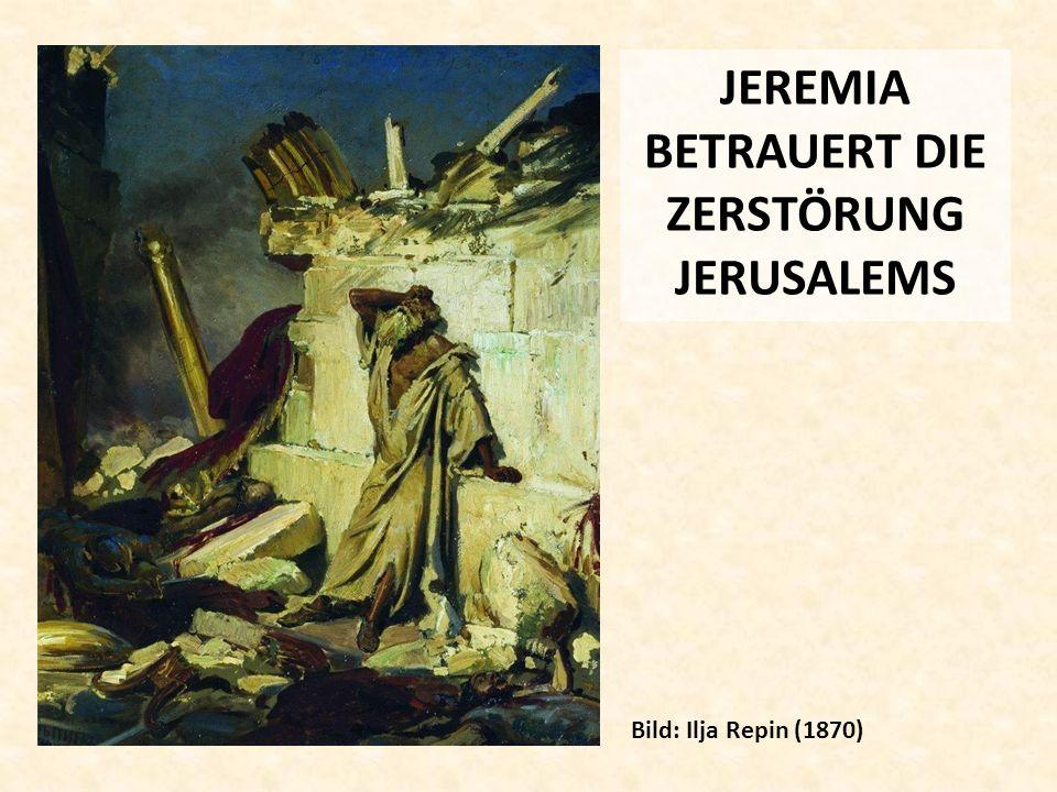 JEREMIA BETRAUERT DIE ZERSTÖRUNG JERUSALEMS