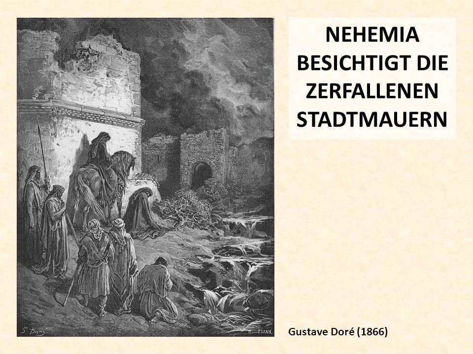 NEHEMIA BESICHTIGT DIE ZERFALLENEN STADTMAUERN
