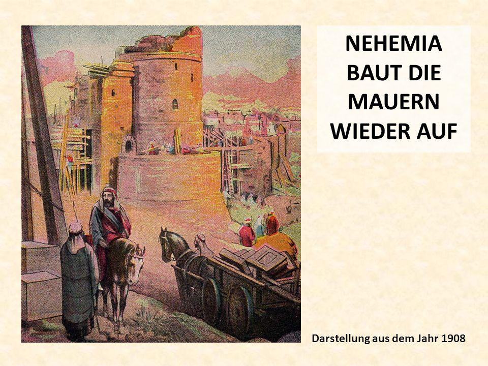 NEHEMIA BAUT DIE MAUERN WIEDER AUF