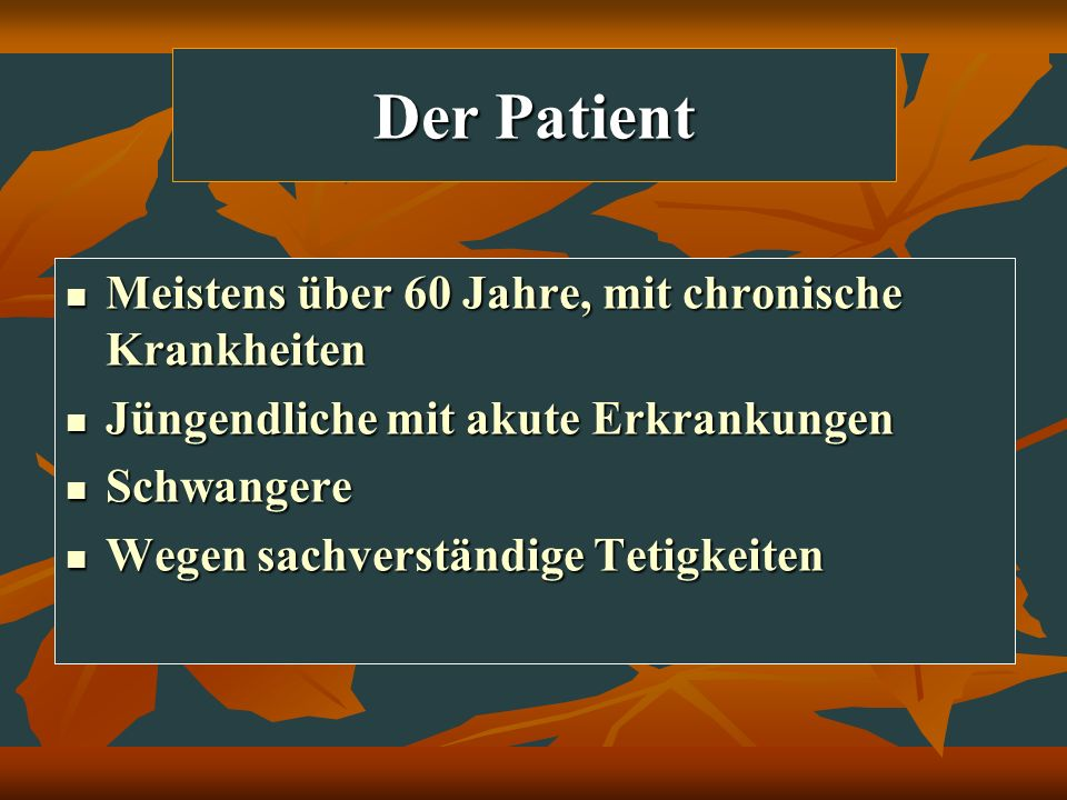 Der Patient Meistens über 60 Jahre, mit chronische Krankheiten