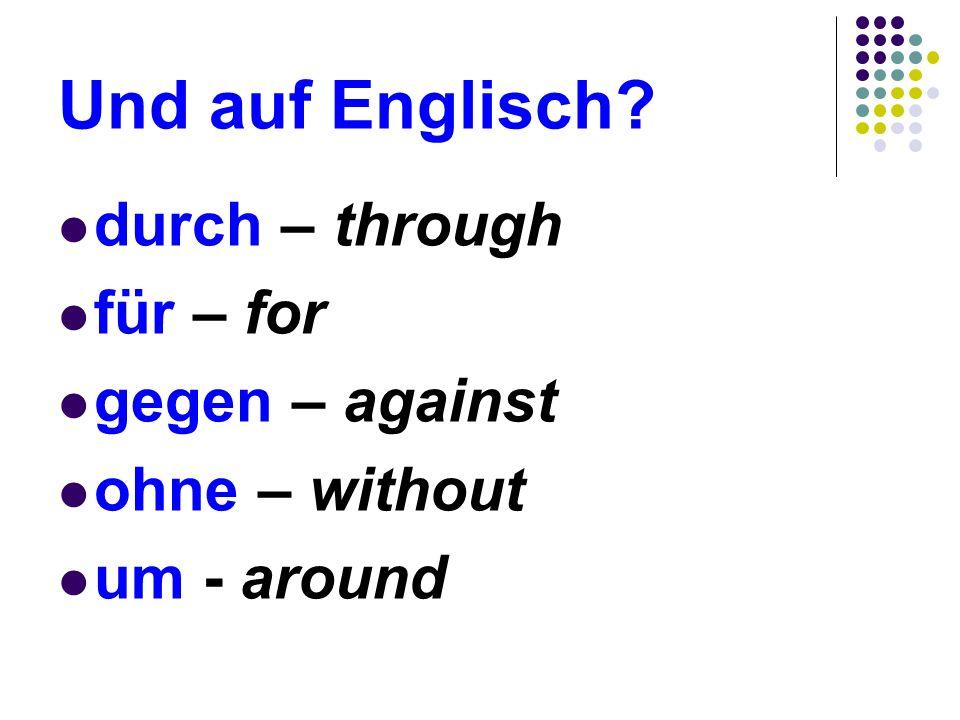Und auf Englisch durch – through für – for gegen – against