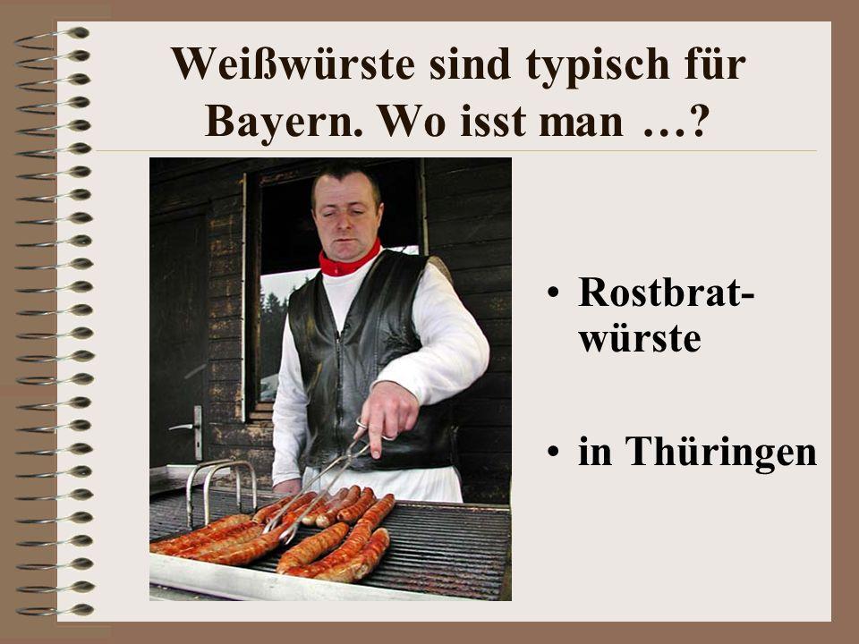 Weißwürste sind typisch für Bayern. Wo isst man …