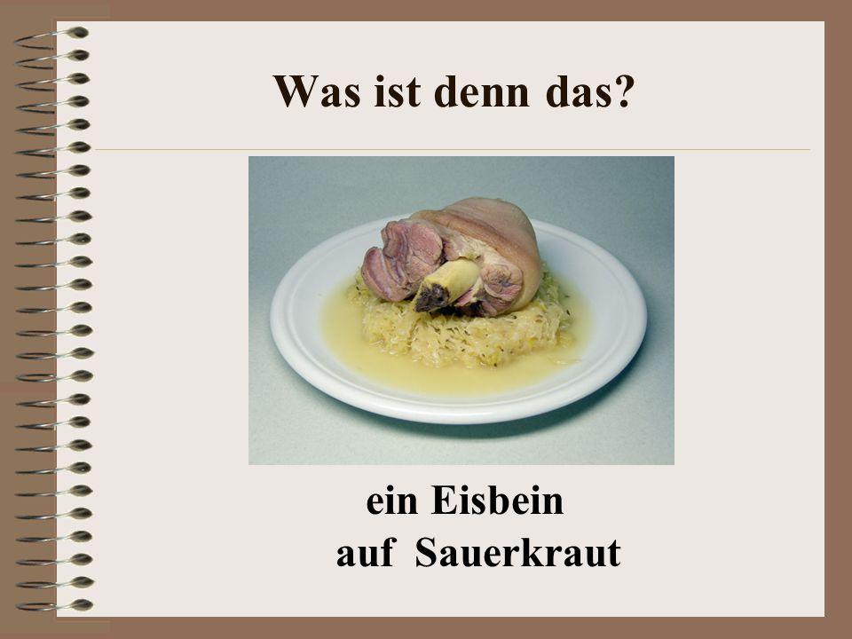 Was ist denn das ein Eisbein auf Sauerkraut