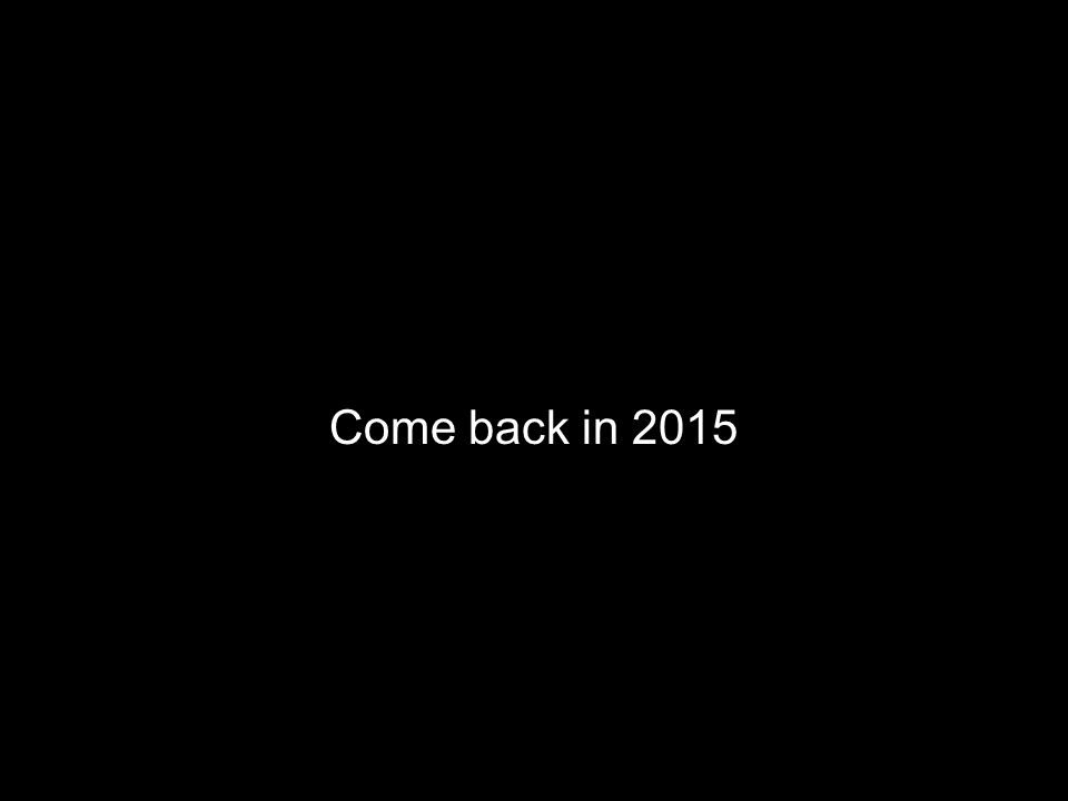 Come back in 2015