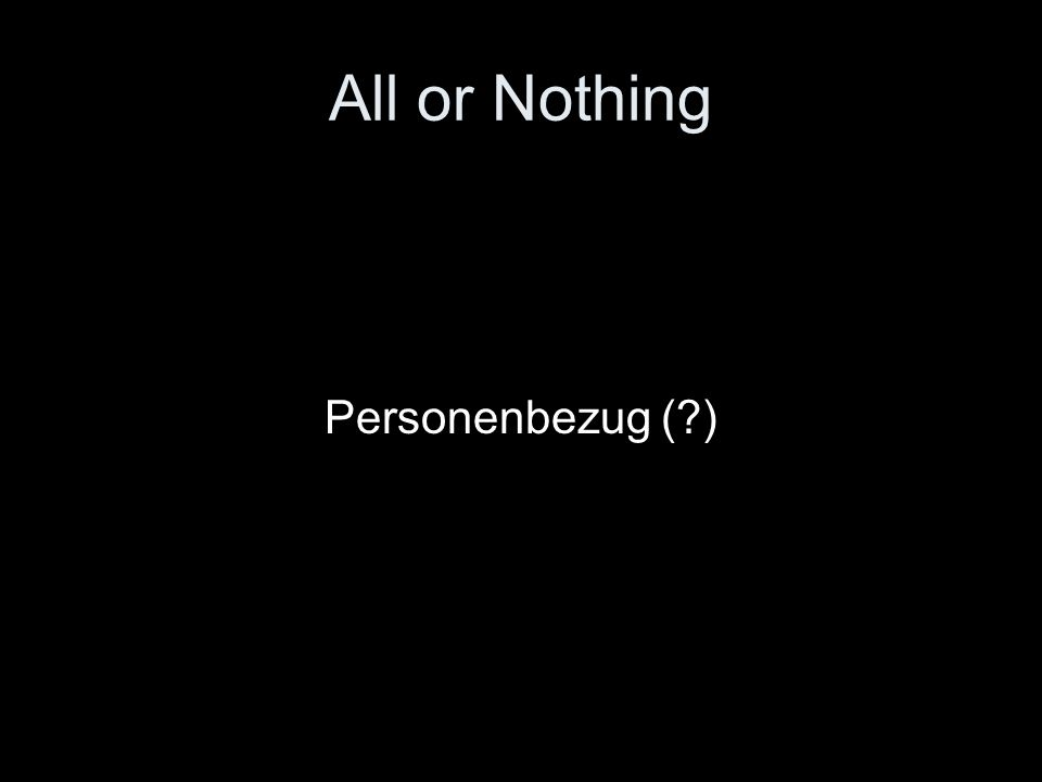 All or Nothing Personenbezug ( )