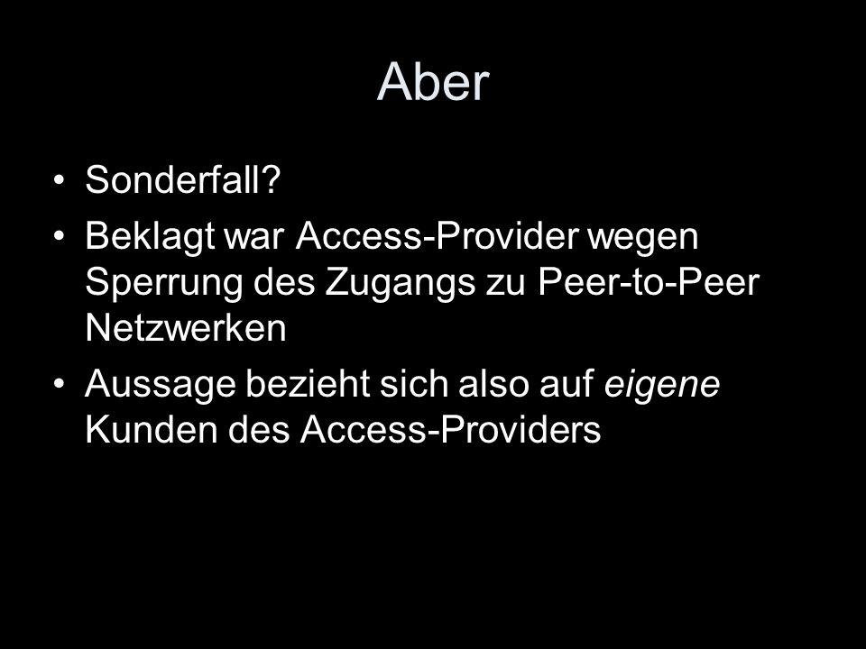 Aber Sonderfall Beklagt war Access-Provider wegen Sperrung des Zugangs zu Peer-to-Peer Netzwerken.