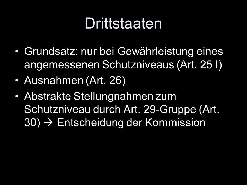 Drittstaaten Grundsatz: nur bei Gewährleistung eines angemessenen Schutzniveaus (Art. 25 I) Ausnahmen (Art. 26)