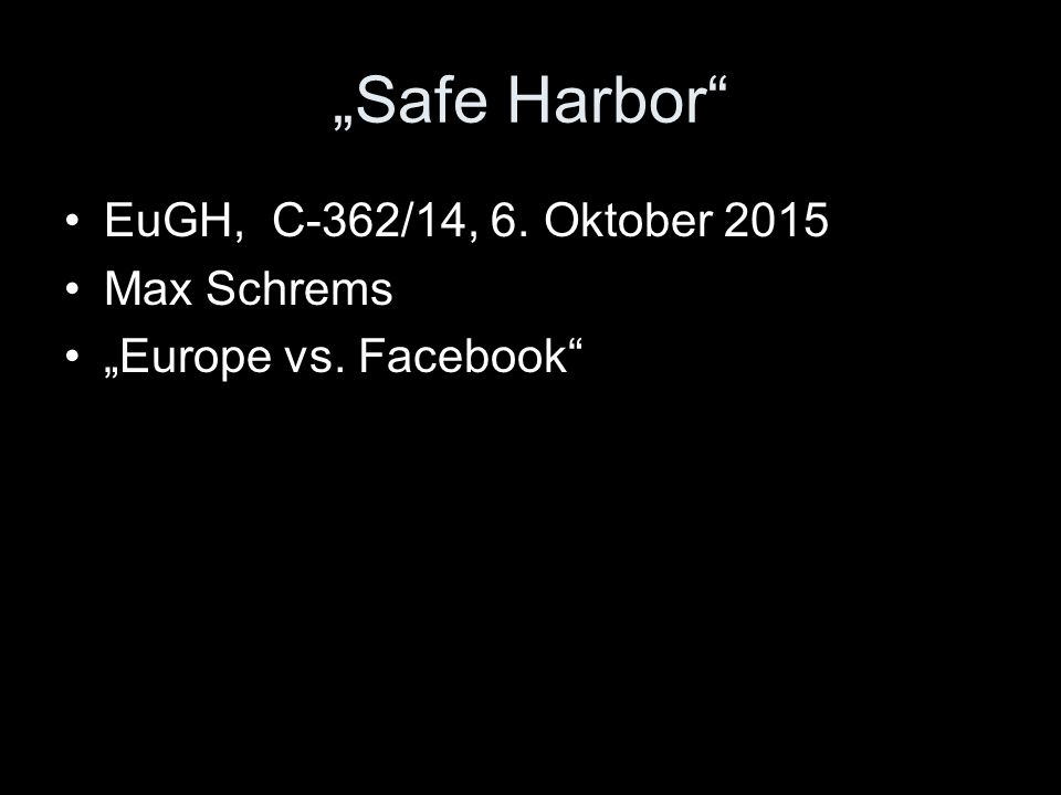 """Safe Harbor EuGH, C‑362/14, 6. Oktober 2015 Max Schrems"