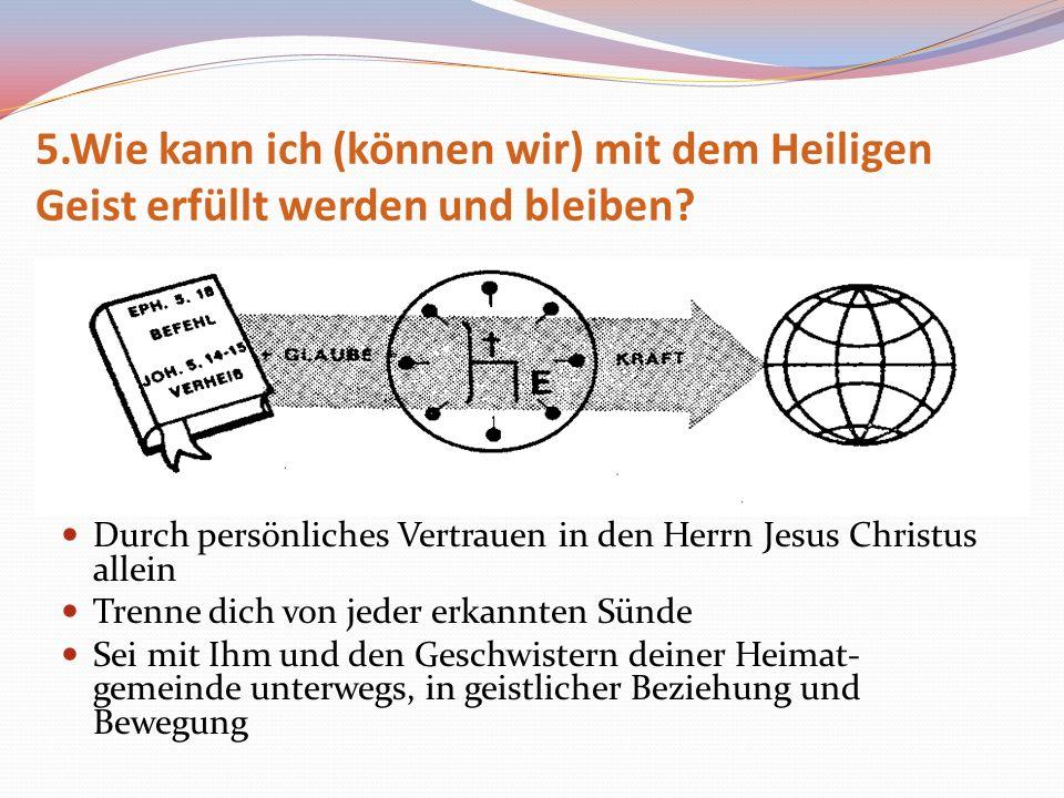 5.Wie kann ich (können wir) mit dem Heiligen Geist erfüllt werden und bleiben