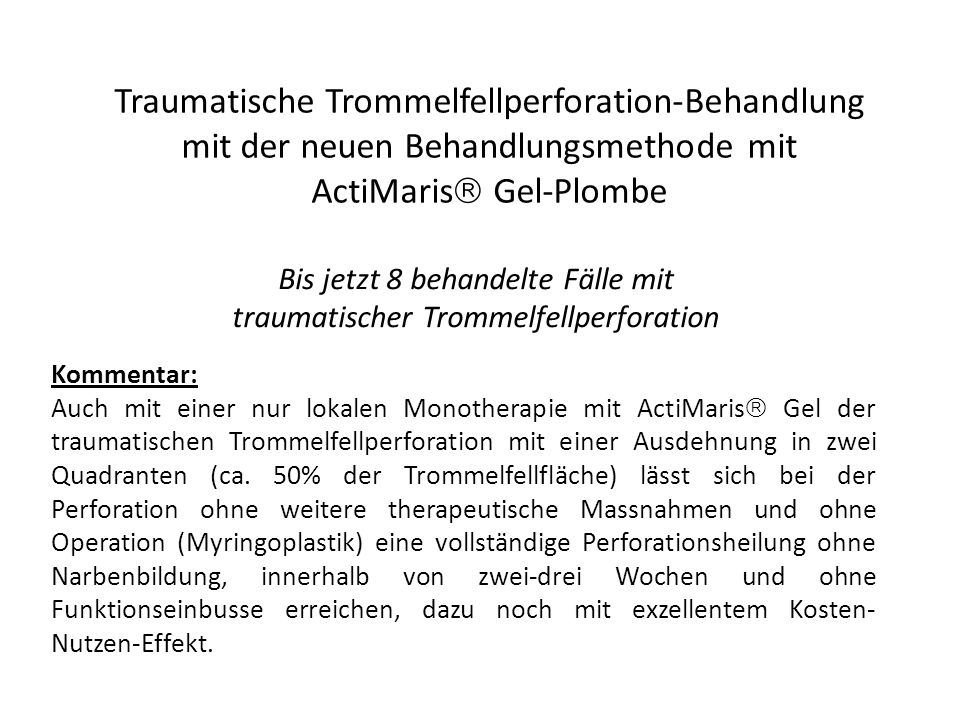Traumatische Trommelfellperforation-Behandlung mit der neuen Behandlungsmethode mit ActiMaris Gel-Plombe