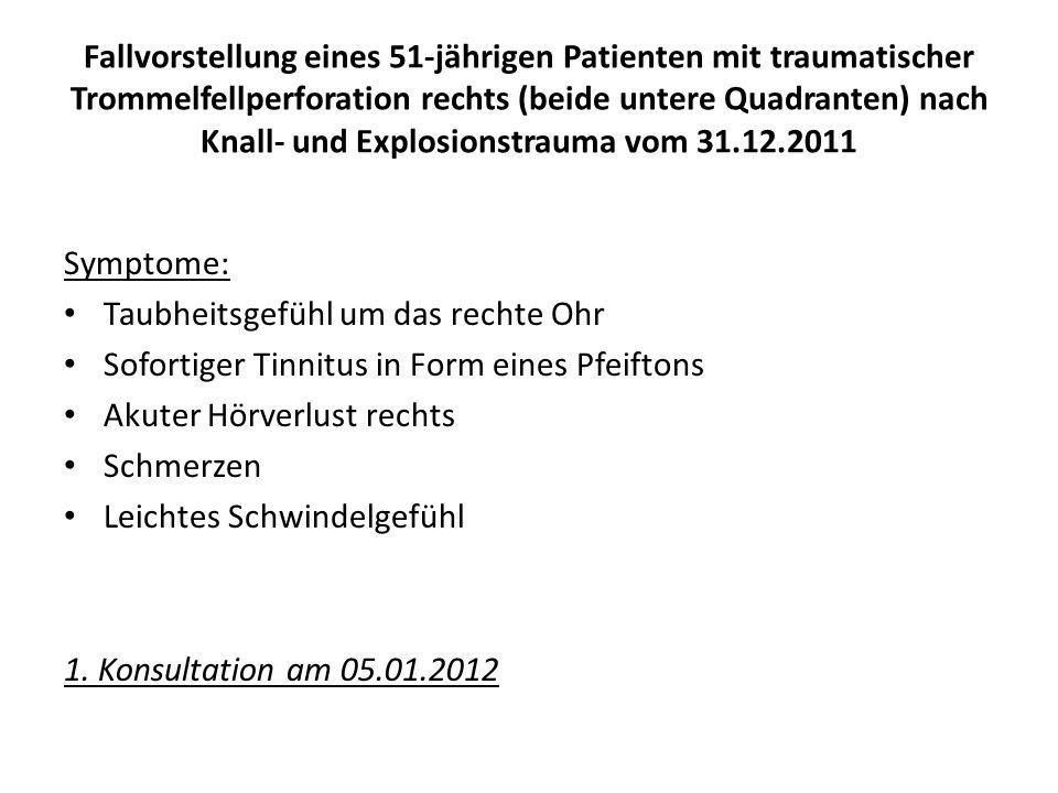 Fallvorstellung eines 51-jährigen Patienten mit traumatischer Trommelfellperforation rechts (beide untere Quadranten) nach Knall- und Explosionstrauma vom 31.12.2011