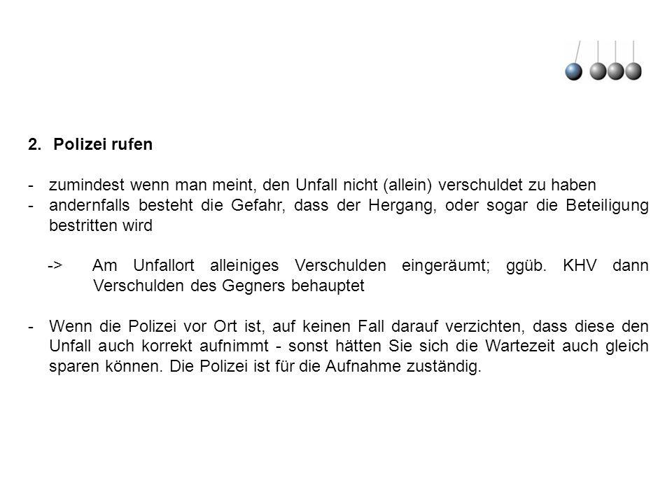 Polizei rufen zumindest wenn man meint, den Unfall nicht (allein) verschuldet zu haben.