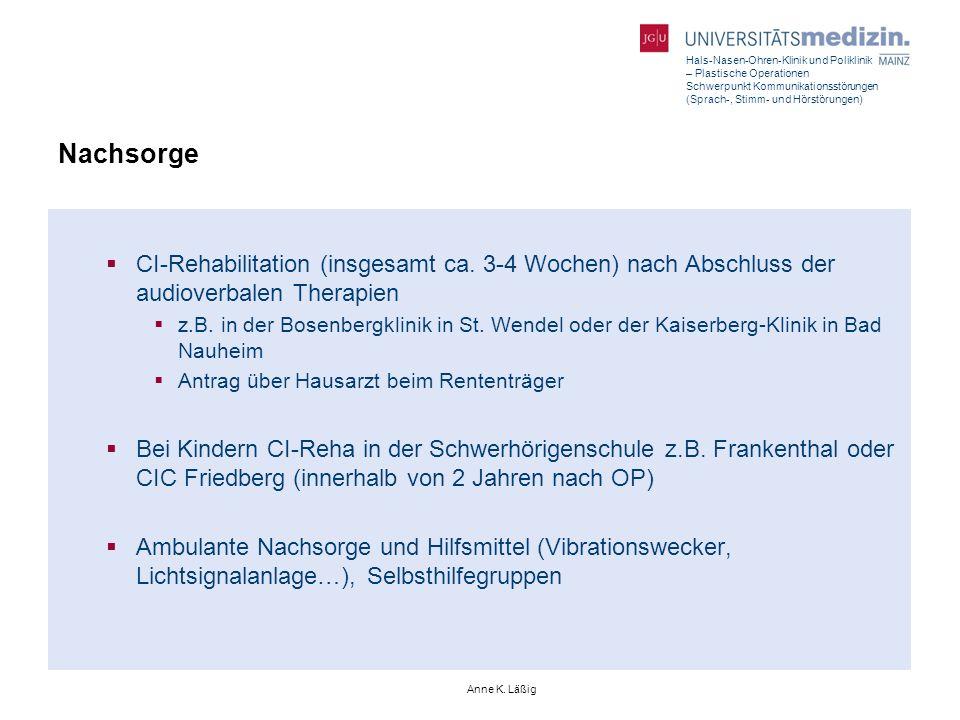 Nachsorge CI-Rehabilitation (insgesamt ca. 3-4 Wochen) nach Abschluss der audioverbalen Therapien.