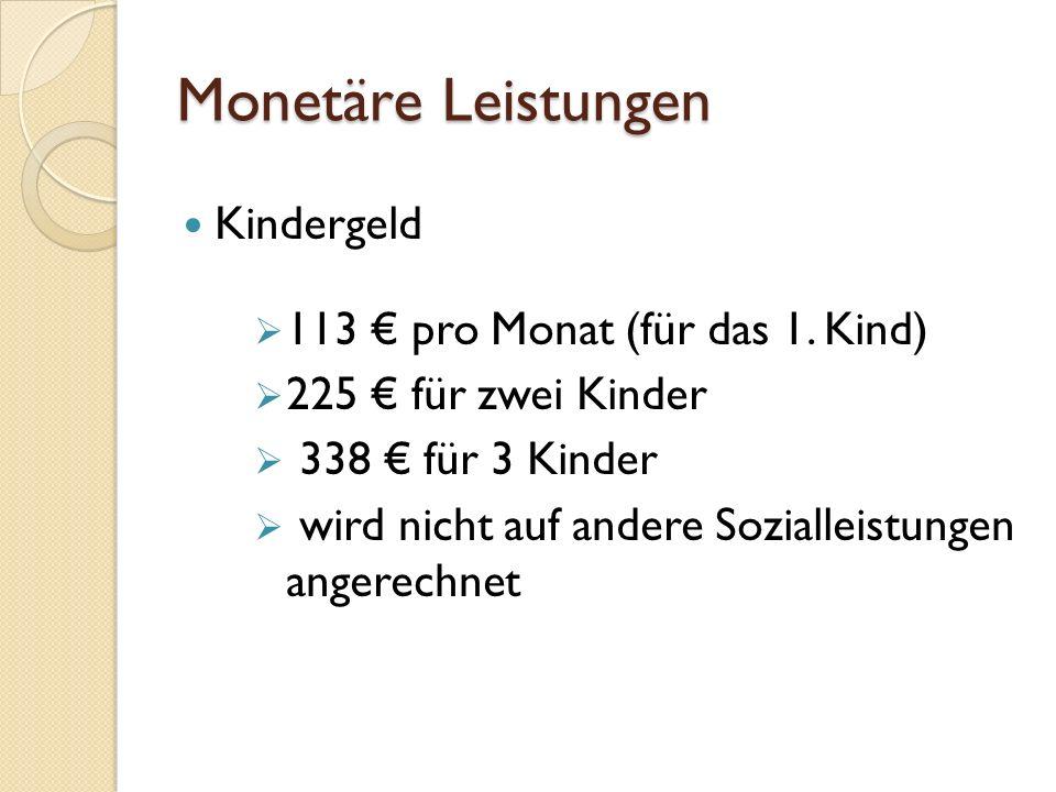 Monetäre Leistungen Kindergeld 113 € pro Monat (für das 1. Kind)