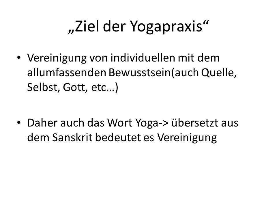 """""""Ziel der Yogapraxis Vereinigung von individuellen mit dem allumfassenden Bewusstsein(auch Quelle, Selbst, Gott, etc…)"""