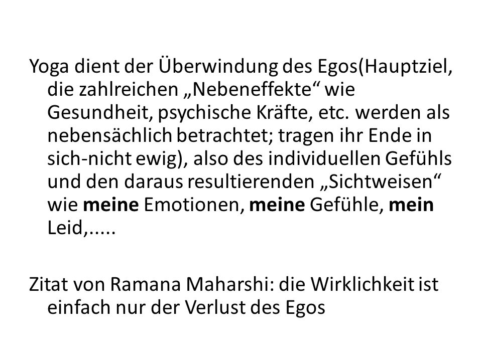 """Yoga dient der Überwindung des Egos(Hauptziel, die zahlreichen """"Nebeneffekte wie Gesundheit, psychische Kräfte, etc."""