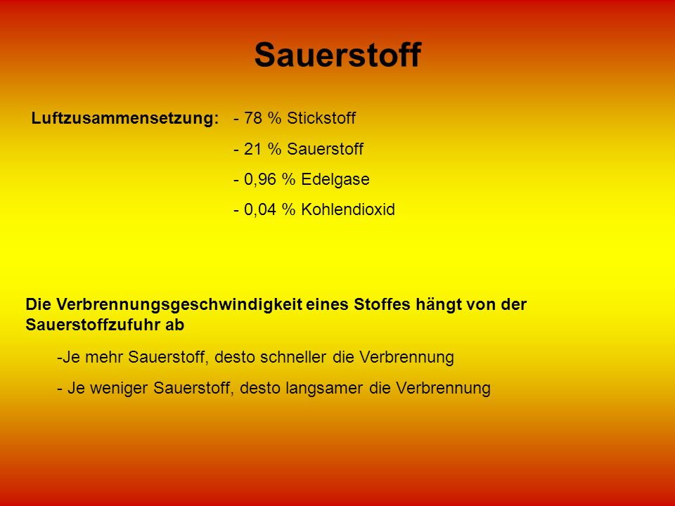 Sauerstoff Luftzusammensetzung: - 78 % Stickstoff - 21 % Sauerstoff
