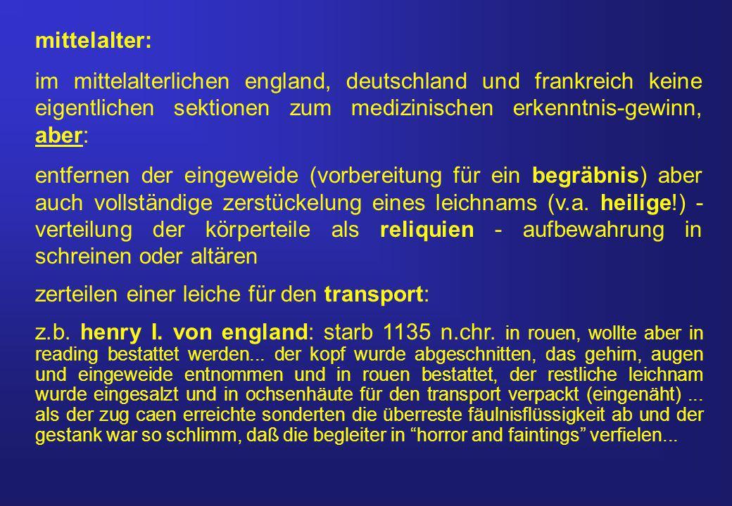 mittelalter: im mittelalterlichen england, deutschland und frankreich keine eigentlichen sektionen zum medizinischen erkenntnis-gewinn, aber: