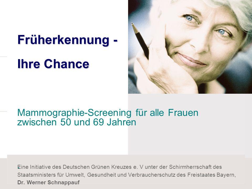 Früherkennung - Ihre Chance Mammographie-Screening für alle Frauen zwischen 50 und 69 Jahren .