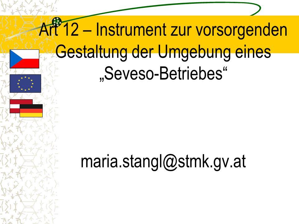 """Art 12 – Instrument zur vorsorgenden Gestaltung der Umgebung eines """"Seveso-Betriebes maria.stangl@stmk.gv.at"""