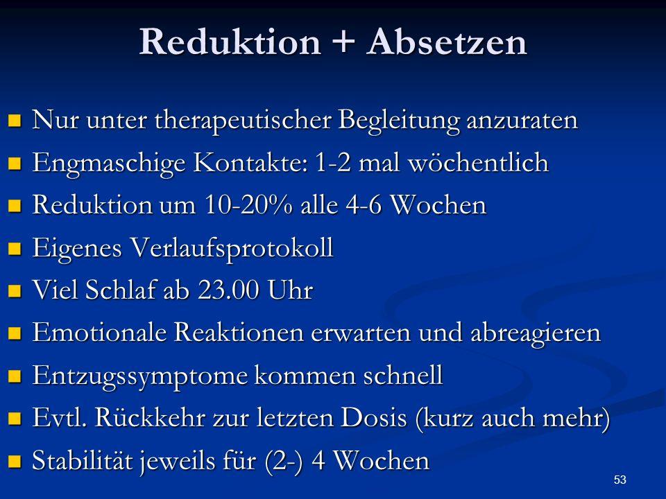 Reduktion + Absetzen Nur unter therapeutischer Begleitung anzuraten