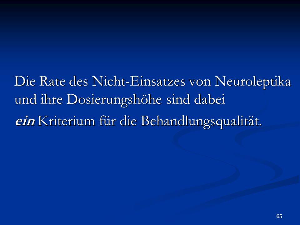 Die Rate des Nicht-Einsatzes von Neuroleptika und ihre Dosierungshöhe sind dabei