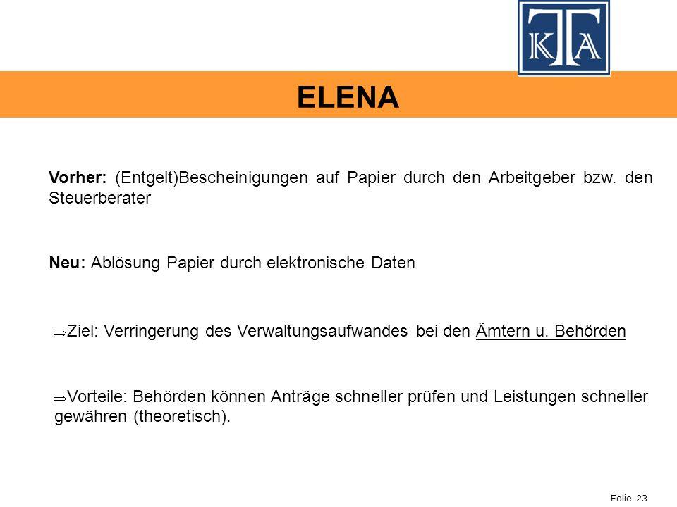 ELENA Vorher: (Entgelt)Bescheinigungen auf Papier durch den Arbeitgeber bzw. den Steuerberater. Neu: Ablösung Papier durch elektronische Daten.