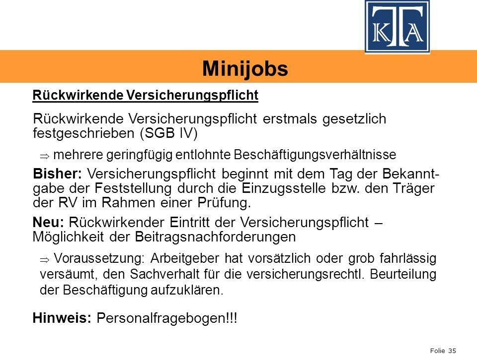 Minijobs Rückwirkende Versicherungspflicht. Rückwirkende Versicherungspflicht erstmals gesetzlich festgeschrieben (SGB IV)