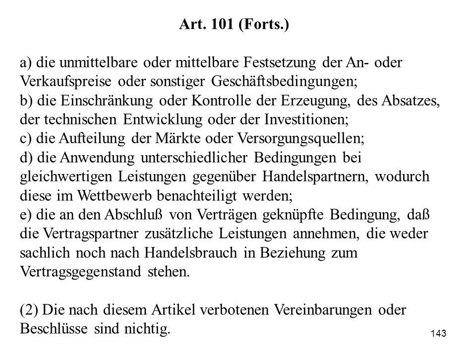 Art. 101 (Forts.) a) die unmittelbare oder mittelbare Festsetzung der An- oder. Verkaufspreise oder sonstiger Geschäftsbedingungen;