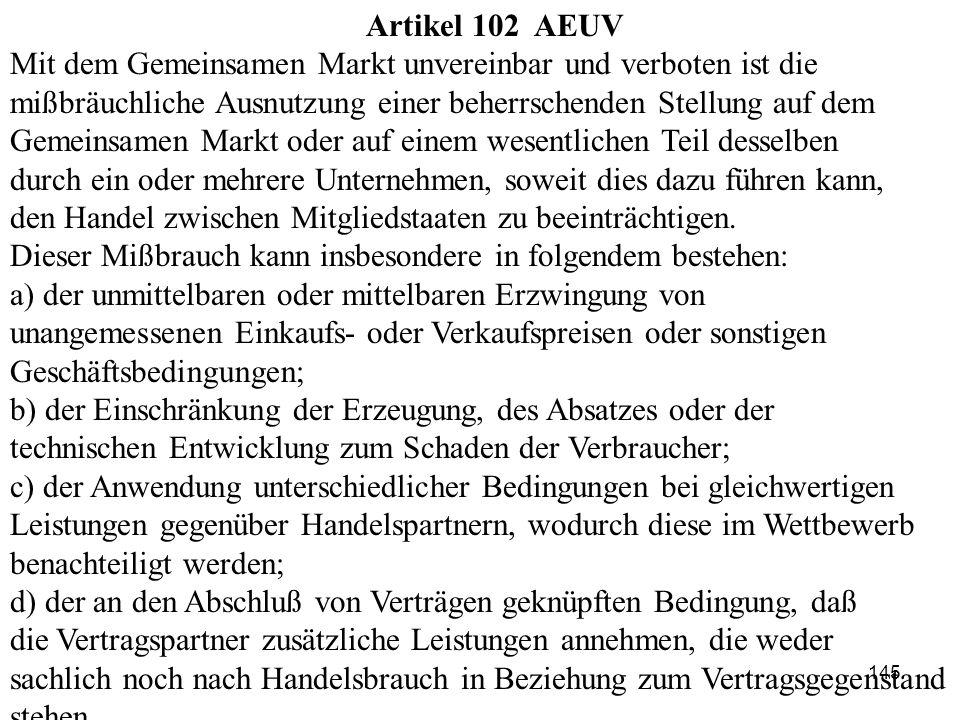 Artikel 102 AEUV Mit dem Gemeinsamen Markt unvereinbar und verboten ist die. mißbräuchliche Ausnutzung einer beherrschenden Stellung auf dem.