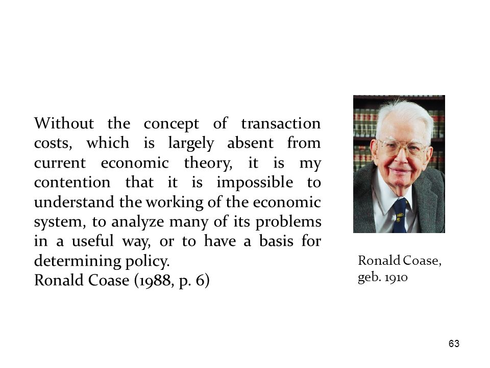 Without the concept of transaction costs, which is largely absent from current economic theory, it is my contention that it is impossible to understand the working of the economic system, to analyze many of its problems in a useful way, or to have a basis for determining policy.