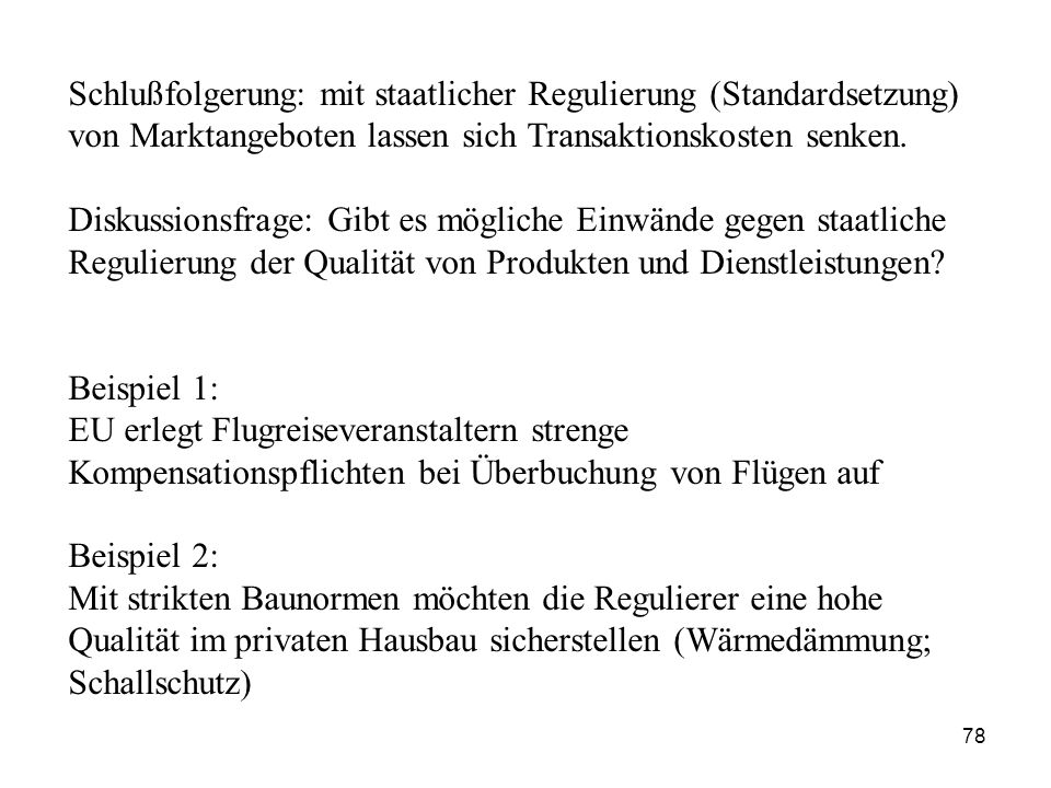 Schlußfolgerung: mit staatlicher Regulierung (Standardsetzung) von Marktangeboten lassen sich Transaktionskosten senken.