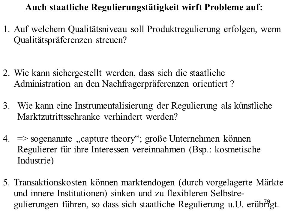 Auch staatliche Regulierungstätigkeit wirft Probleme auf:
