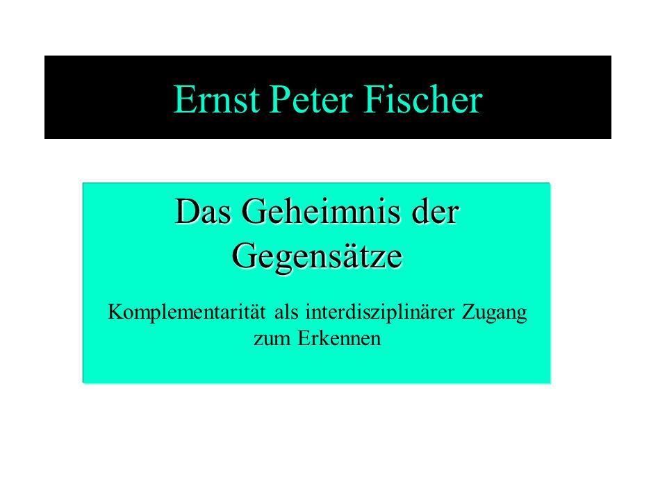 Ernst Peter Fischer Das Geheimnis der Gegensätze
